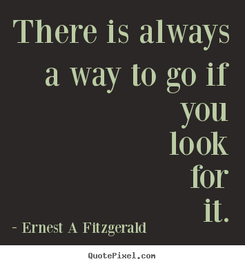 Inspirational quotes - There is always a way to go if you look for..