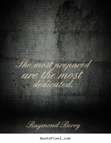 Inspirational sayings - The most prepared are the most dedicated.