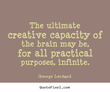 Create custom picture quotes about inspirational - The ultimate creative capacity of the brain may be, for all..