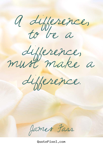 Create your own picture quotes about inspirational - A difference, to be a difference, must make a difference.