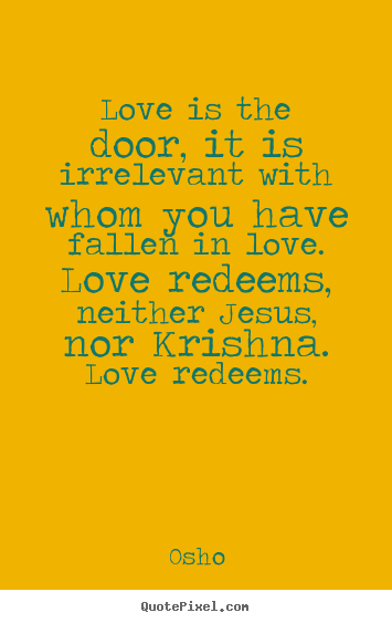 Quotes about inspirational - Love is the door, it is irrelevant with whom you have fallen..