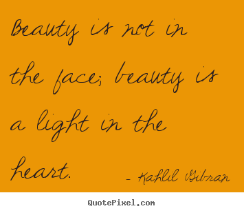 Quotes about inspirational - Beauty is not in the face; beauty is a light..