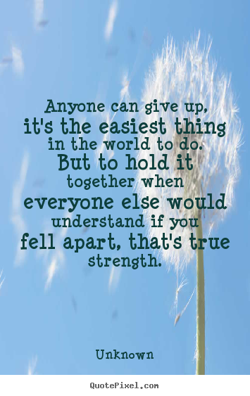 Unknown picture quotes - Anyone can give up, it's the easiest thing in the world.. - Inspirational quotes
