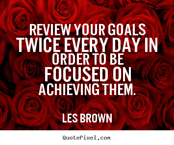 Les Brown picture quotes - Review your goals twice every day in order to be focused.. - Inspirational quotes