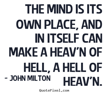 Quotes about inspirational - The mind is its own place, and in itself can make a heav'n..