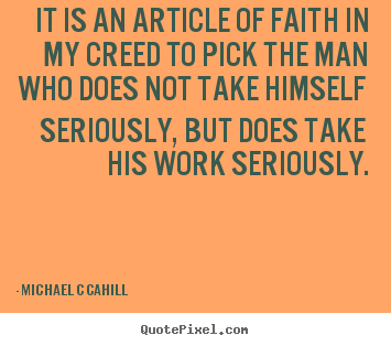 Inspirational quotes - It is an article of faith in my creed to pick the man who does..