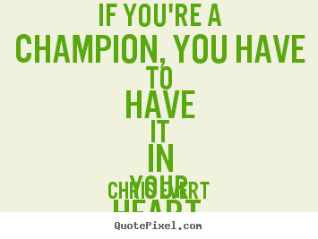 Quotes about inspirational - If you're a champion, you have to have it in your heart.