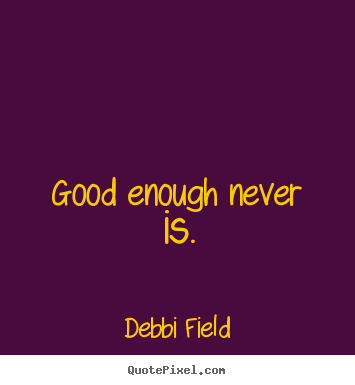Design custom picture quotes about inspirational - Good enough never is.