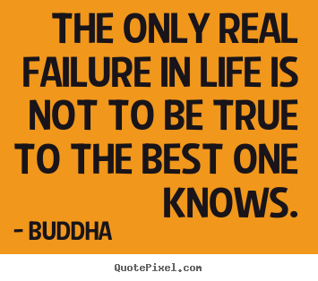 Inspirational quote - The only real failure in life is not to be true to the best one..