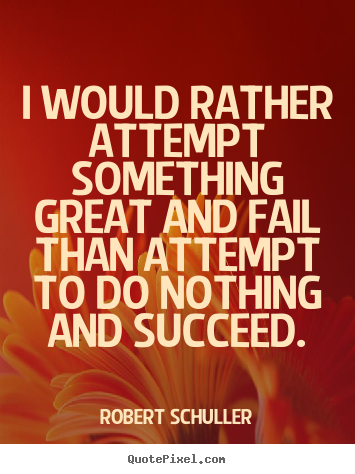 Design poster quote about inspirational - I would rather attempt something great and fail than..