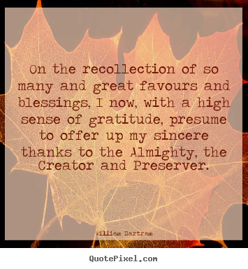 Inspirational quote - On the recollection of so many and great favours and blessings, i now,..