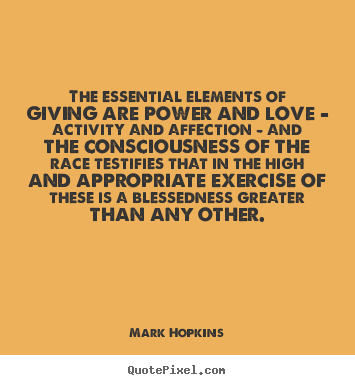 Quotes about inspirational - The essential elements of giving are power..