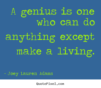 Design your own picture quote about inspirational - A genius is one who can do anything except make a living.