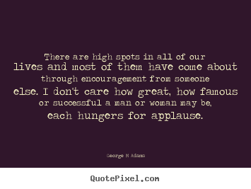 There are high spots in all of our lives.. George M Adams best inspirational quotes
