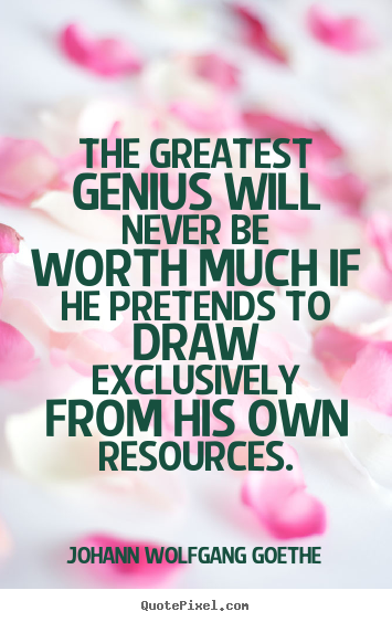 Create graphic picture quotes about inspirational - The greatest genius will never be worth much if he pretends to draw..
