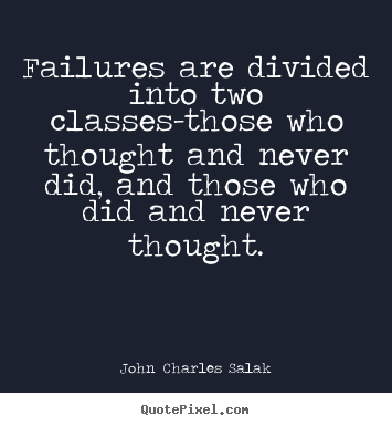 Inspirational quotes - Failures are divided into two classes-those who thought and never..
