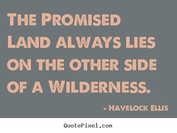 Havelock Ellis picture quotes - The promised land always lies on the other side.. - Inspirational quotes