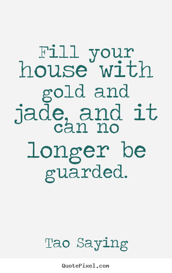 Design your own photo quotes about inspirational - Fill your house with gold and jade, and it can no..