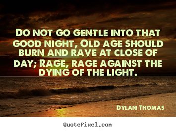 Dylan Thomas picture quotes - Do not go gentle into that good night, old.. - Inspirational quotes