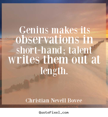 Quotes about inspirational - Genius makes its observations in short-hand; talent writes them..