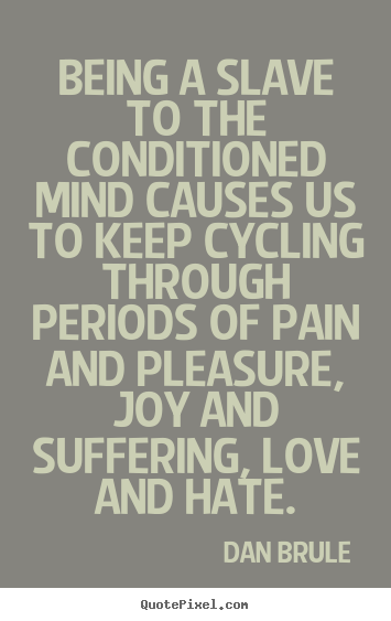 Dan Brule picture quotes - Being a slave to the conditioned mind causes us to keep cycling through.. - Inspirational quotes
