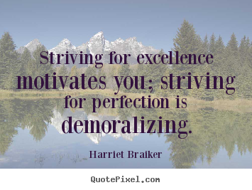 Harriet Braiker picture quotes - Striving for excellence motivates you; striving for perfection.. - Inspirational quotes