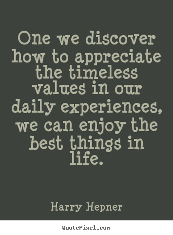Quotes about inspirational - One we discover how to appreciate the timeless values..