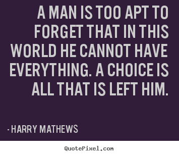 Inspirational quotes - A man is too apt to forget that in this world he cannot..