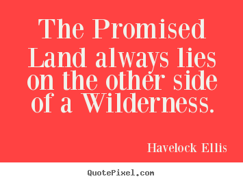 Inspirational sayings - The promised land always lies on the other side..