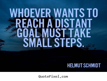 Create graphic picture quotes about inspirational - Whoever wants to reach a distant goal must take small..