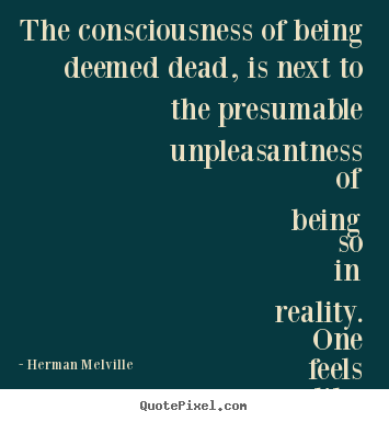 Inspirational quotes - The consciousness of being deemed dead, is next..
