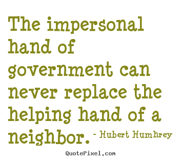 Create graphic image quotes about inspirational - The impersonal hand of government can never..