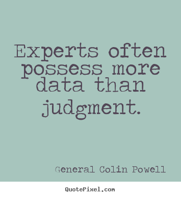 General Colin Powell poster quotes - Experts often possess more data than judgment. - Inspirational quote