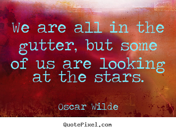 Design image quotes about inspirational - We are all in the gutter, but some of us are looking..