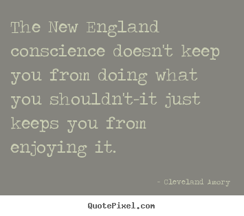 Quotes about inspirational - The new england conscience doesn't keep you from doing what you shouldn't-it..