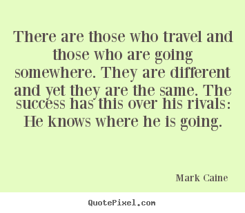Customize picture quote about inspirational - There are those who travel and those who are going somewhere. they are..