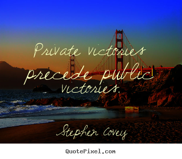 Quote about inspirational - Private victories precede public victories.