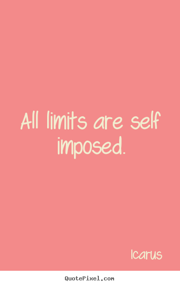 Design your own photo quotes about inspirational - All limits are self imposed.