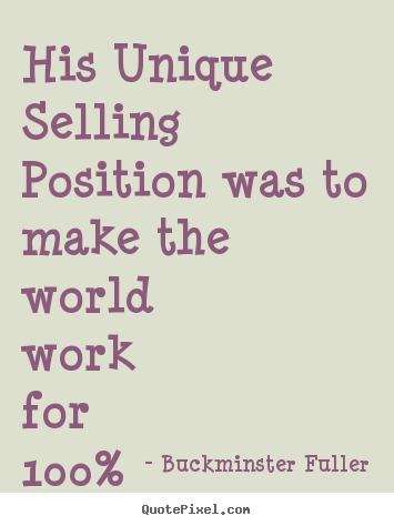 Quotes about inspirational - His unique selling position was to make..