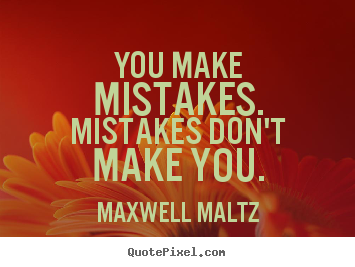 Quotes about inspirational - You make mistakes. mistakes don't make you.