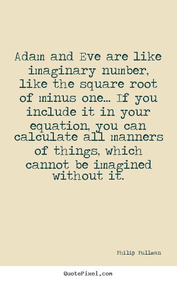Philip Pullman picture quotes - Adam and eve are like imaginary number, like the.. - Inspirational quotes