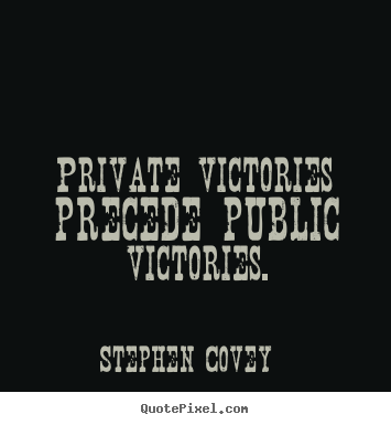Sayings about inspirational - Private victories precede public victories.