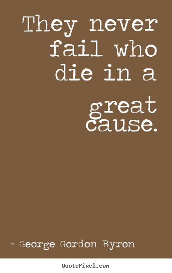 Make personalized picture quotes about inspirational - They never fail who die in a great cause.