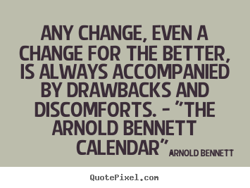 Inspirational quotes - Any change, even a change for the better, is always accompanied by drawbacks..