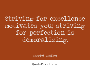 Make custom picture quotes about inspirational - Striving for excellence motivates you; striving for perfection..