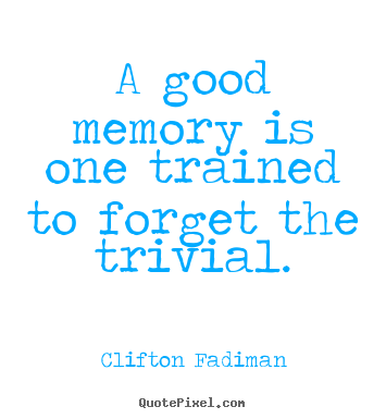 Design custom picture quotes about inspirational - A good memory is one trained to forget the trivial.