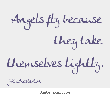 Create poster quotes about inspirational - Angels fly because they take themselves lightly.