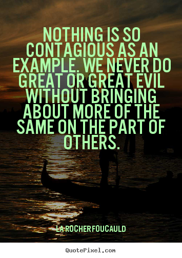 Create graphic picture quotes about inspirational - Nothing is so contagious as an example. we never do great or great evil..