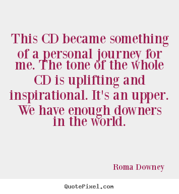 Roma Downey picture quotes - This cd became something of a personal journey for me. the tone of.. - Inspirational quotes