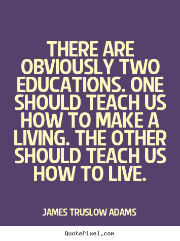 James Truslow Adams picture quotes - There are obviously two educations. one should.. - Inspirational quotes
